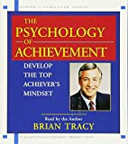 The Psychology of Achievement: Develop the Top Achiever\'s Mindset