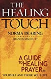 A Guide to Healing Prayer for Yourself and Those You Love
