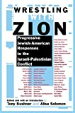 Wrestling with Zion: Progressive Jewish-American Responses to the Israeli-Palestinian Conflict
