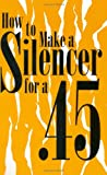 How to Make a Silencer For A .45