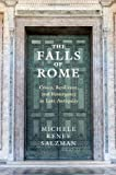 The Falls of Rome: Crises, Resilience, and Resurgence in Late Antiquity