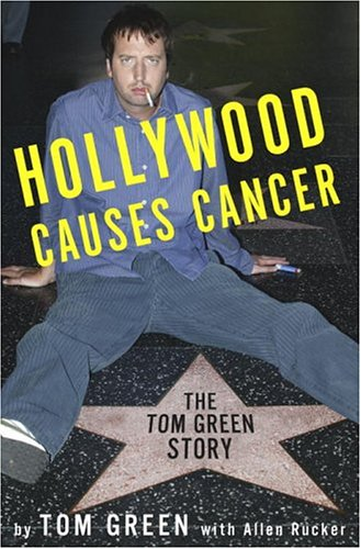 Hollywood Causes Cancer : The Tom Green Story