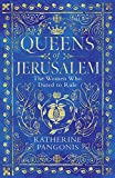 Queens of Jerusalem: The Women Who Dared to Rule