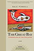 The Great Bay: Chronicles of the Collapse by Dale Pendell