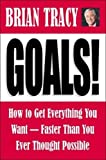 Goals: How to Get Everything You Want-Faster Than You Ever Thought Possible, 2003-03 - Brian Tracy