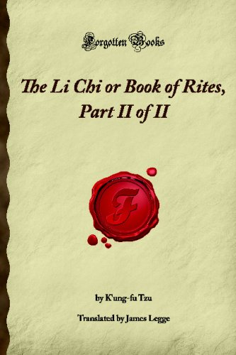The Li Chi or Book of Rites, Part II of II (Forgotten Books)