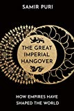 The Great Imperial Hangover: How Empires Have Shaped the World