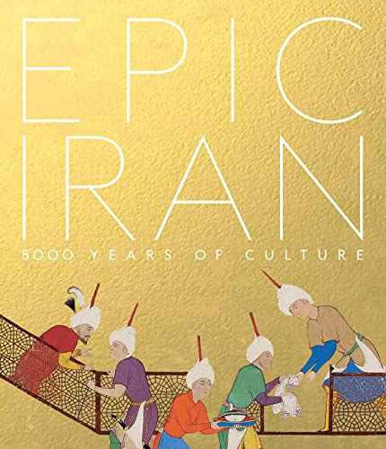 Epic Iran: 5000 Years of Culture