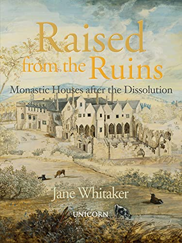 Raised from the Ruins: Monastic Houses after the Dissolution