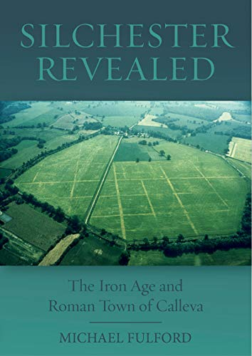 Silchester Revealed: The Iron Age and Roman Town of Calleva