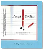 Script and Scribble: The Rise and Fall of Handwriting by Kitty Burns Florey
