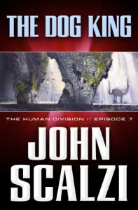 The Human Division #7: The Dog King, John Scalzi