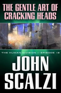 The Human Division #12: The Gentle Art of Cracking Heads, John Scalzi