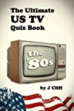 The Ultimate US TV Quiz Book: The '80s