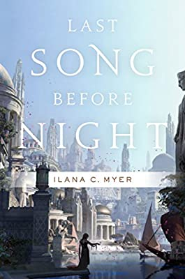 Last Song Before Night By Ilana C Myer Is A Sumptuous