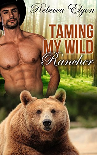 Taming My Wild Rancher. A tan, shirtless man in a cowboy hat is standing suggestively behing a grizzly bear.