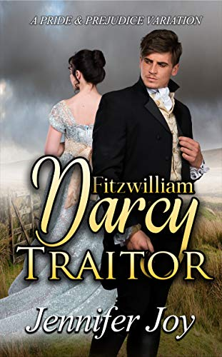 Fitzwilliam Darcy Traitor by Jennifer Joy. A broody man appears to be disappearing below the knees while the heroine blatantly ignores him. The title font is bright yellow outlined in black.