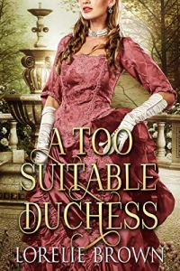Book cover for A Too Suitable Duchess by Lorelie Brown