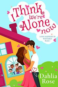 I Think We're Alone Now by Dahlia Rose book cover