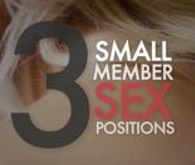 Sex Position For Small Dicks