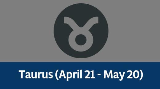 Taurus (April 21 - May 20)