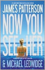 Book Cover Image. Title: Now You See Her, Author: by James  Patterson