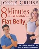 8 Minutes in the Morning to a Flat Belly by Jorge Cruise: Book Cover