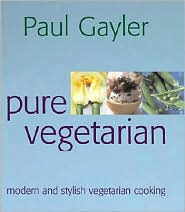 Paul Gayler - Pure Vegetarian Cookbook
