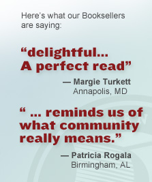 Here's what our Booksellers are saying: 'delightful...A perfect read' - Margie Turkett, Annapolis, MD; 'reminds us of what community really means.' - Patricia Rogala, Birmingham, AL