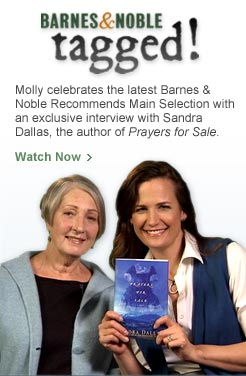 B&N TAGGED! Molly celebrates the latest Barnes & Noble Recommends Main Selection with an exclusive interview with Sandra Dallas, the author of Prayers for Sale. Watch Now