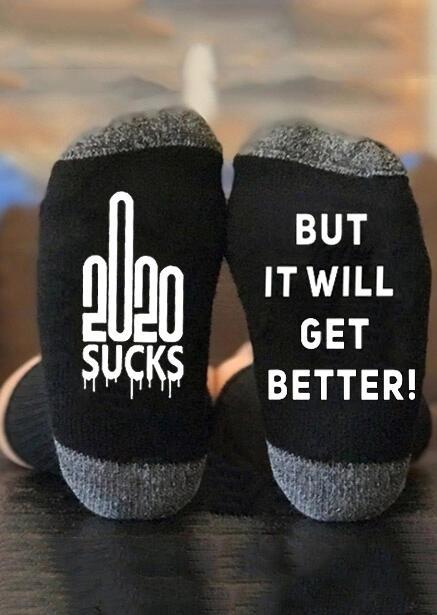 2020 Sucks But It Will Get Better Socks