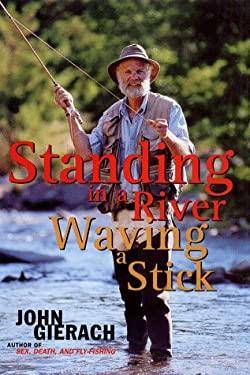 Standing in a river waving a stick john gierach