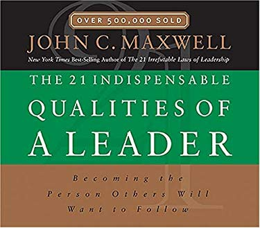 The 21 Indispensable Qualities of a Leader by John C Maxwell Thomas Nelson Publishers