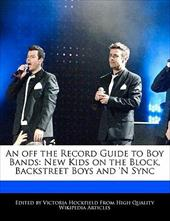An Off the Record Guide to Boy Bands: New Kids on the Block, Backstreet Boys and 'n Sync