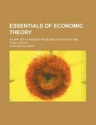 Essentials of Economic Theory; As Applied to Modern