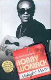 Bobby Womack: Midnight Mover: The True Story of the Greatest Soul Singer in the World