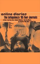 Online Diaries: The Lollapalooza Tour Journals of Beck, Courtney Love, Stephen Malkmus, Thurston Moore, Lee Ranaldo, and Mike Watt