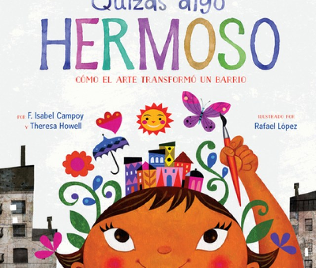 Book Review Quizas Algo Hermoso By F Isabel Campoy Theresa Howell Illus By Rafael Lopez