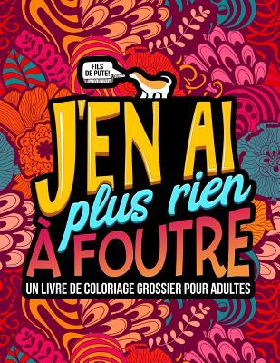 J'en Ai Rien A Foutre : foutre, Foutre:, Livre, Coloriage, Grossier, Adultes, (Paperback), Novel, Neighbor