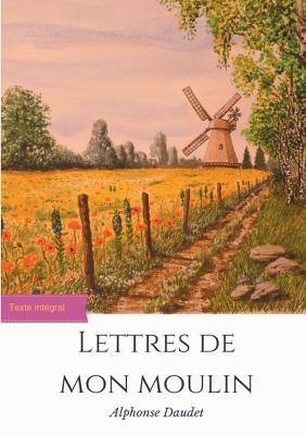 Les Lettre De Mon Moulin : lettre, moulin, Lettres, Moulin:, Recueil, Nouvelles, D'Alphonse, Daudet, (texte, Intégral), Brookline, Booksmith