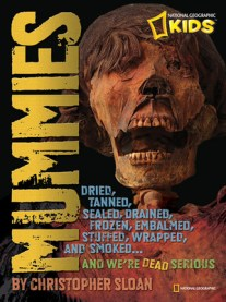 Mummies: Dried, Tanned, Sealed, Drained, Frozen, Embalmed, Stuffed, Wrapped, and Smoked...and We're Dead Serious Cover