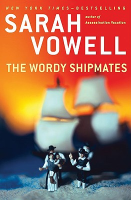 The Wordy Shipmates by Sarah Vowell