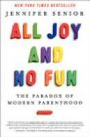 ALL JOY AND NO FUN by Jennifer Senior via Indiebound.org (affiliate link)