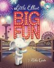 Little Elliot Books: Little Elliot, Big Fun