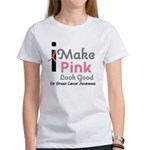 I Make Pink Look Good Women's T-Shirt