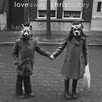 Chris Hickey | Love Away