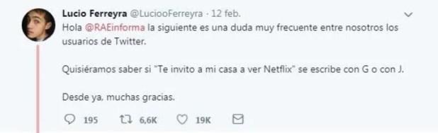 """En febrero de este año, el usuario Lucio Ferreyra les mandó, con el hashtag #RAEconsultas esta duda: """" Hola. Quisiéramos saber si """"Te invito a mi casa a ver Netflix"""" se escribe con G o con J. Desde ya, muchas gracias""""."""