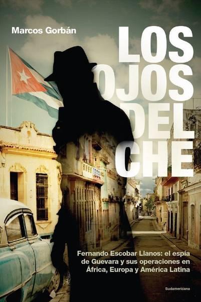 Los ojos del Che - Sudamericana | 320 páginas | 299 pesos