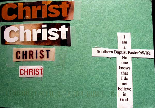 I am a southern baptist preachers wife. No one knows that I do not believe in God.