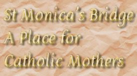 St Monica's Bridge A Place for  Catholic Mothers